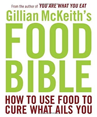Gillian McKeith's Food Bible: How to Use Food to Cure What Ails You 9780452289970