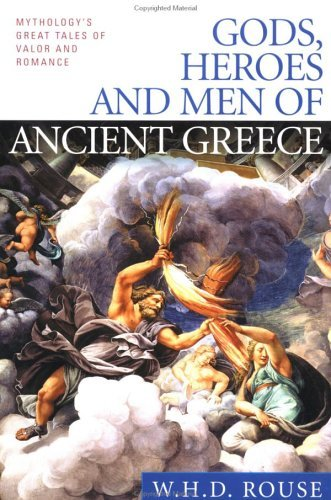 Gods, Heroes and Men of Ancient Greece: Mythology's Great Tales of Valor and Romance 9780451527905