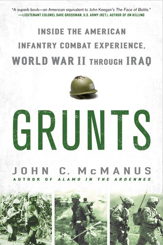 Grunts: Inside the American Infantry Combat Experience, World War II Through Iraq 9780451233417