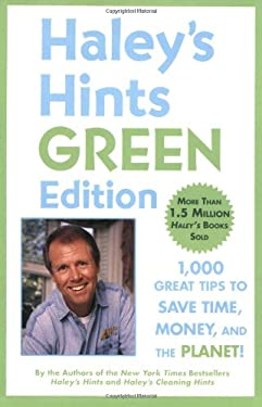 Haley's Hints Green Edition: 1,000 Great Tips to Save Time, Money, and the Planet!