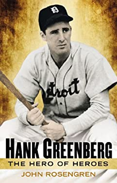 Hank Greenberg: Baseball Star, Jewish Hero, American Legend 9780451235763