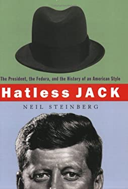 Hatless Jack: The President, the Fedora, and the History of an American Style 9780452285231