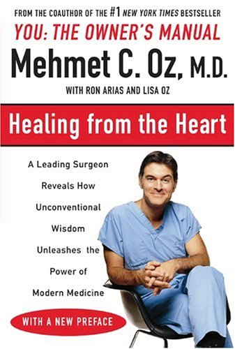 Healing from the Heart: How Unconventional Wisdom Unleashes the Power of Modern Medicine 9780452279551