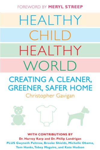 Healthy Child Healthy World: Creating a Cleaner, Greener, Safer Home 9780452290198