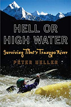 Hell or High Water: Surviving Tibet's Tsangpo River 9780452286740