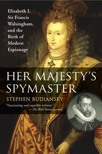 Her Majesty's Spymaster: Elizabeth I, Sir Francis Walsingham, and the Birth of Modern Espionage 9780452287471
