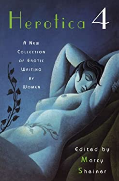 Herotica 4 : A New Collection of Erotic Writing by Women