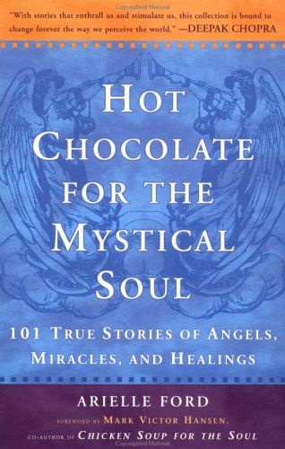 Hot Chocolate for the Mystical Soul: 101 True Stories of Angels, Miracles, and Healings 9780452279254