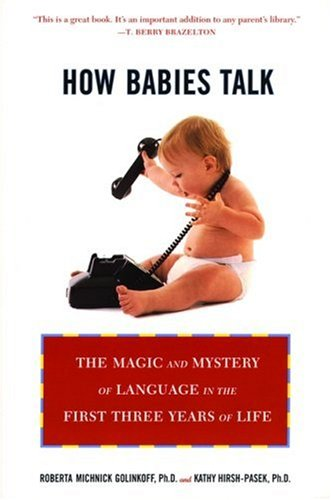 How Babies Talk: The Magic and Mystery of Language in the First Three Years of Life 9780452281738