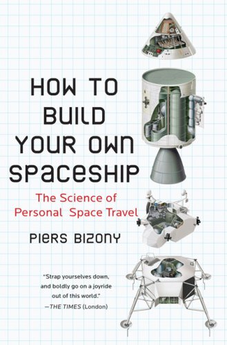 How to Build Your Own Spaceship: The Science of Personal Space Travel 9780452295339