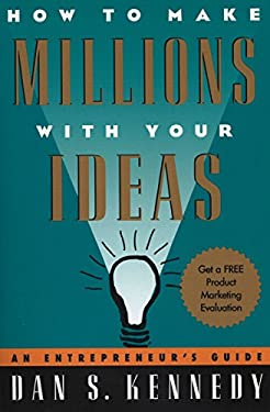 How to Make Millions with Your Ideas: An Entrepreneur's Guide 9780452273160
