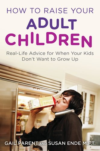 How to Raise Your Adult Children: Real-Life Advice for When Your Kids Don't Want to Grow Up 9780452297203