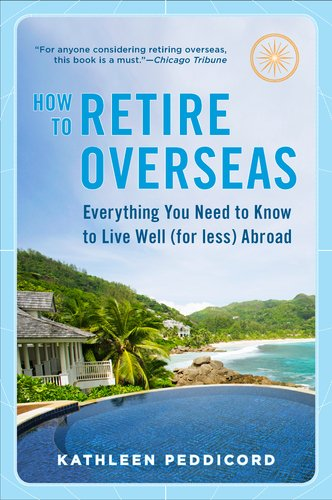 How to Retire Overseas: Everything You Need to Know to Live Well (for Less) Abroad 9780452296848