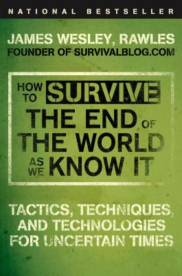 How to Survive the End of the World as We Know It: Tactics, Techniques, and Technologies for Uncertain Times 9780452295834