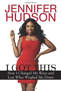 I Got This: How I Changed My Ways and Lost What Weighed Me Down 9780451239129