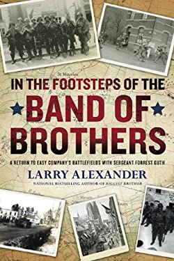 In the Footsteps of the Band of Brothers: A Return to Easy Company's Battlefields with Sergeant Forrest Guth 9780451229915