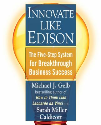 Innovate Like Edison: The Five-Step System for Breakthrough Business Success 9780452289826