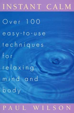 Instant Calm: Over 100 Easy-To-Use Techniques for Relaxing Mind and Body 9780452274334