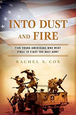 Into Dust and Fire: Five Young Americans Who Went First to Fight the Nazi Army 9780451234759