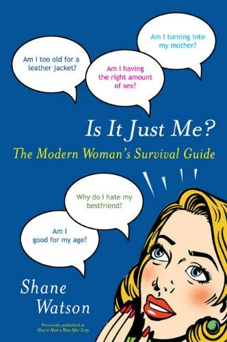 Is It Just Me?: The Modern Woman's Survival Guide 9780452296374
