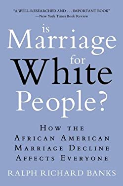Is Marriage for White People?: How the African American Marriage Decline Affects Everyone 9780452297531