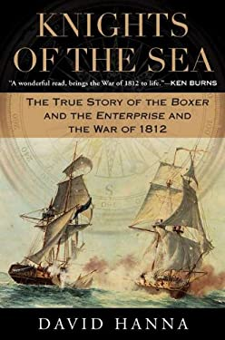 Knights of the Sea: The True Story of the Boxer and the Enterprise and the War of 1812 9780451235626
