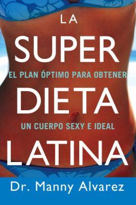 La Super Dieta Latina: El Plan Optimo Para Obtener un Cuerpo Sexy E Ideal = The Hot Latin Diet 9780451225207