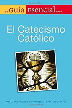 La Guia Esencial del Catecismo Catolico = The Essential Guide to the Catholic Catechism 9780451237071