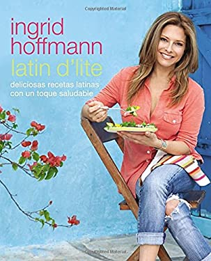 Latin D'Lite (Spanish Edition): Deliciously Healthy Recipes with a Latin Twist 9780451416285