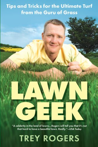 Lawn Geek: Tips and Tricks for the Ultimate Turf from the Guru of Grass 9780451220356