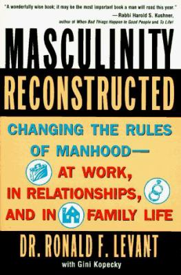 Masculinity Reconstructed: Changing the Rules of Manhood-- At Work, in Relationships, and in Family Li 9780452275416