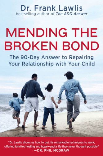 Mending the Broken Bond: The 90-Day Answer to Repairing Your Relationship with Your Child 9780452289888