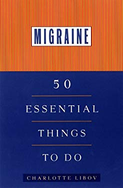 Migraine: 50 Essential Things to Do 9780452277267