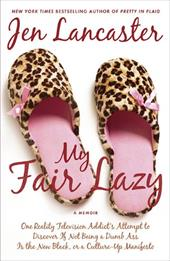 My Fair Lazy: One Reality Television Addict's Attempt to