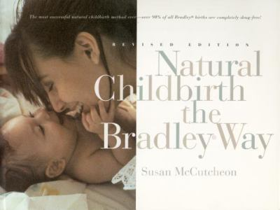 Natural Childbirth the Bradley Way: Revised Edition 9780452276598
