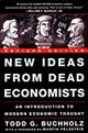 New Ideas from Dead Economists  by Todd G. Buchholz, 9780452280526