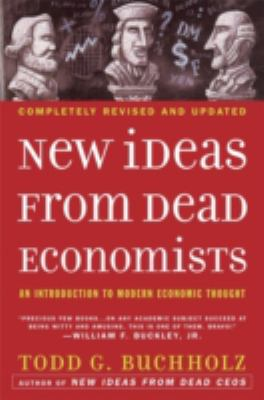 New Ideas from Dead Economists: An Introduction to Modern Economic Thought 9780452288447