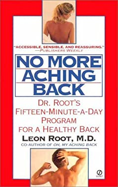 No More Aching Back: Dr. Root's Fifteen-Minute-A-Day Program for a Healthy Back 9780451170910