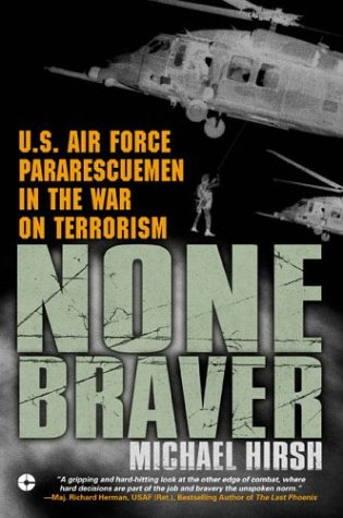 None Braver: U.S. Air Force Pararescuemen in the War on Terrorism 9780451212955