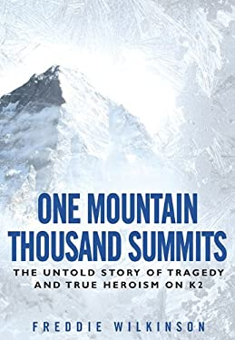 One Mountain Thousand Summits: The Untold Story of Tragedy and True Heroism on K2 9780451231192