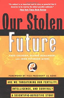 Our Stolen Future: Are We Threatening Our Fertility, Intelligence, and Survival?--A Scientific Detective Story 9780452274143