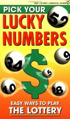 Pick Your Lucky Numbers: Easy Ways to Play the Lottery 9780451188793