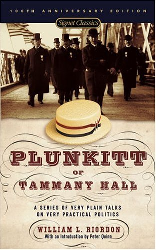 Plunkitt of Tammany Hall: A Series of Very Plain Talks on Very Practical Politics 9780451526205