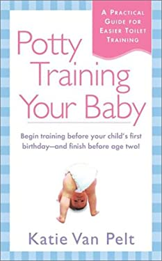 Potty Training Your Baby: A Practical Guide for Easier Toilet Training 9780451205308