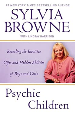 Psychic Children: Revealing the Intuitive Gifts and Hidden Abilites of Boys and Girls 9780451224040