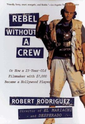 Rebel Without a Crew: Or How a 23-Year-Old Filmmaker with $7,000 Became a Hollywood Player 9780452271876