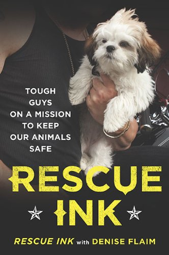 Rescue Ink: Tough Guys on a Mission to Keep Our Animals Safe 9780452296473