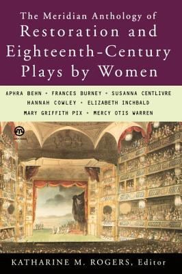 Restoration and Eighteenth-Century Plays by Women, the Meridiananthology of 9780452011106