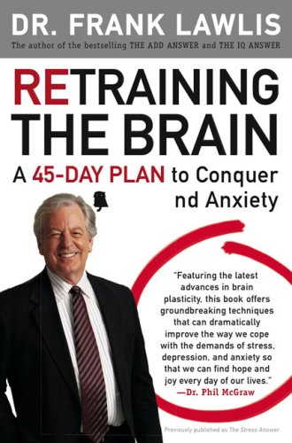 Retraining the Brain: A 45-Day Plan to Conquer Stress and Anxiety 9780452295629