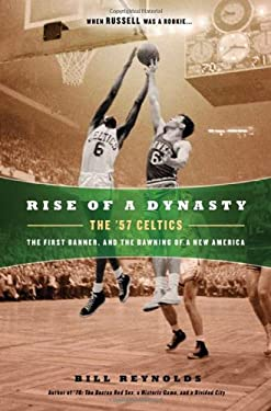 Rise of a Dynasty: The '57 Celtics, the First Banner, and the Dawning of a New America 9780451231352